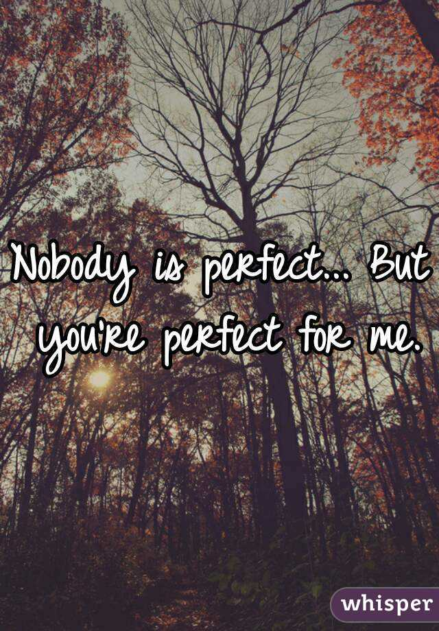 your perfect for me