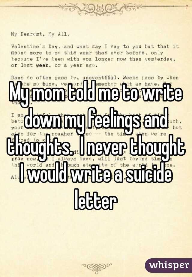Mom told me to write down my feelings and thoughts i never my mom told me to write down my feelings and thoughts i never thought i would write a suicide letter expocarfo