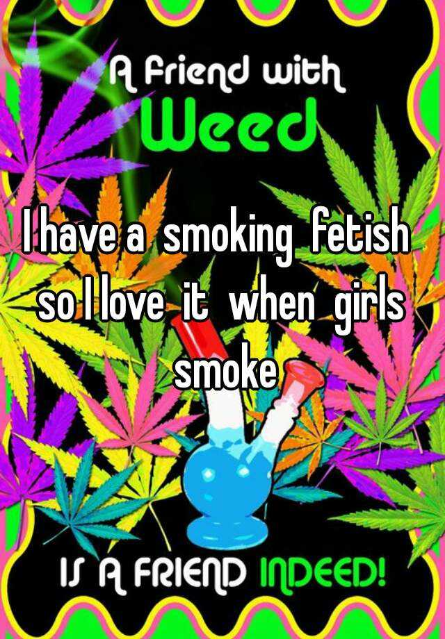 I have a smoking fetish so I love it when girls smoke