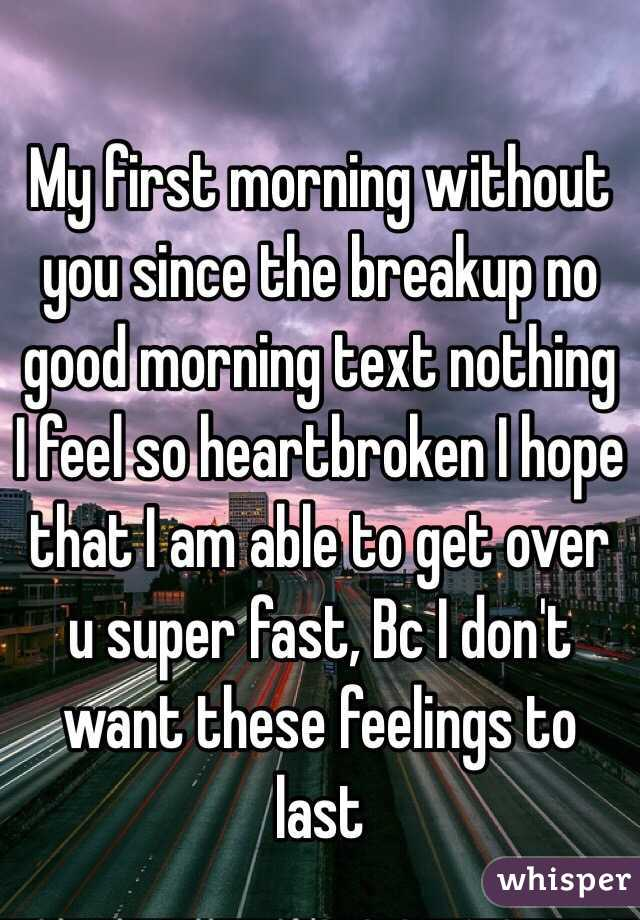 my first morning without you since the breakup no good morning text nothing i feel so