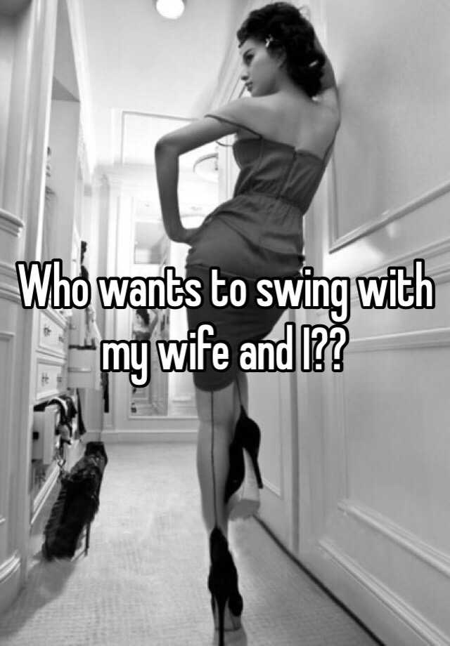 Who Wants To Swing With My Wife And I