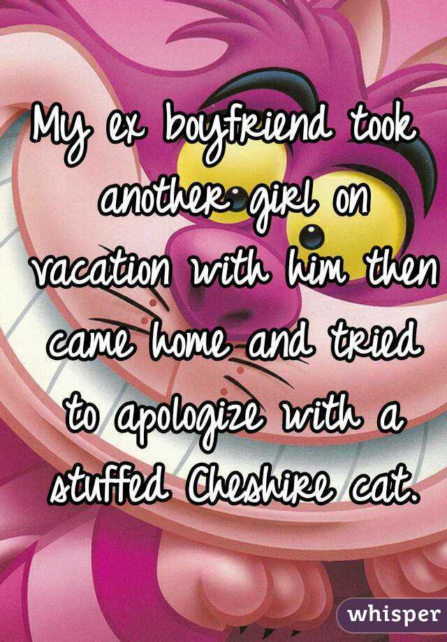 My ex boyfriend took another girl on vacation with him then