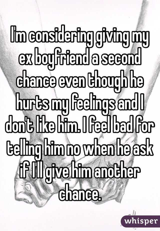 c45aedf2ee2 I m considering giving my ex boyfriend a second chance even though he hurts  my feelings ...