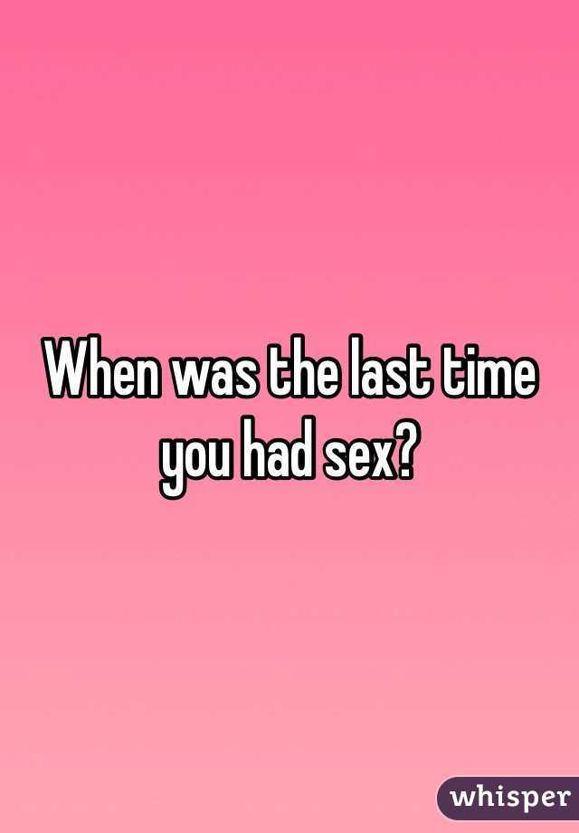 Last time you had sex