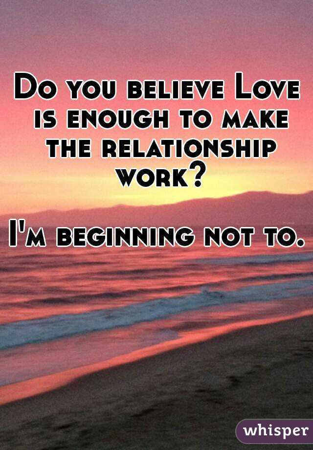 Is Love Enough To Make A Relationship Work