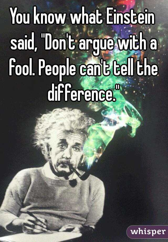 dont argue with a fool