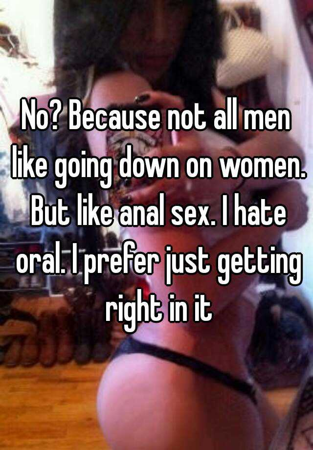 Not all women want oral sex fat