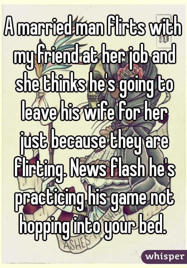 why do married men flirt