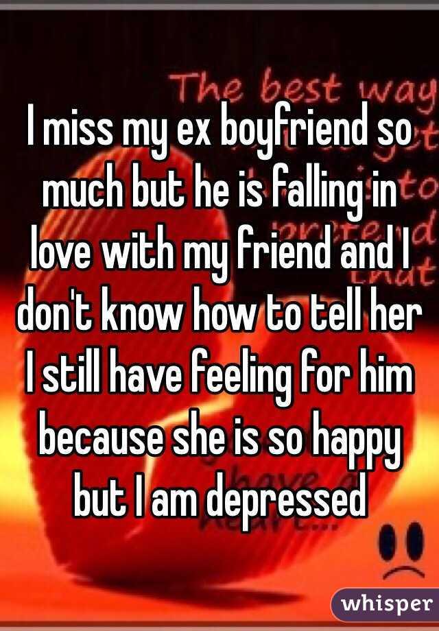 I miss my ex boyfriend so much