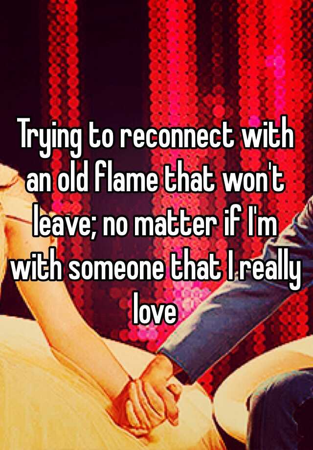 how to reconnect with an old flame