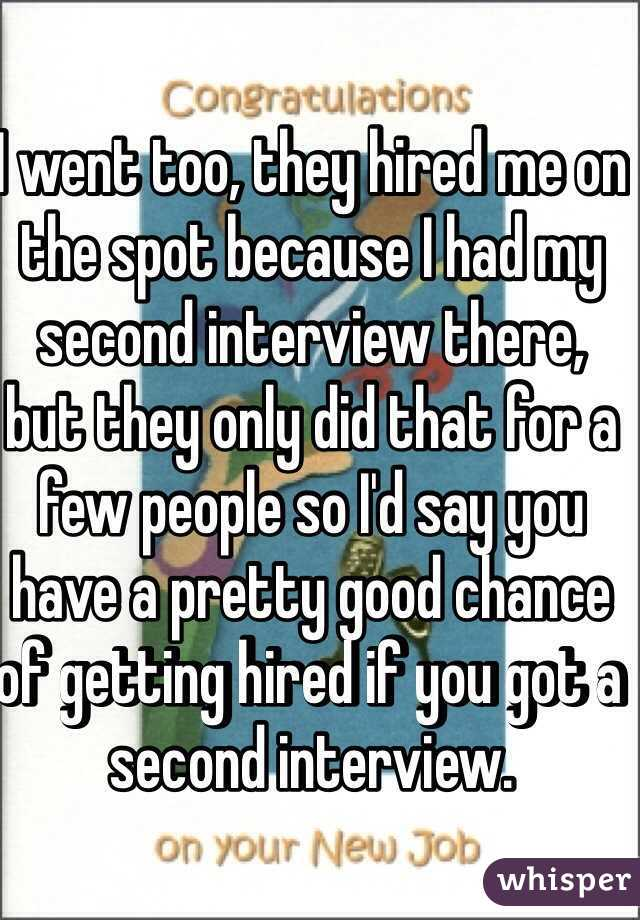 I Went Too They Hired Me On The Spot Because I Had My Second