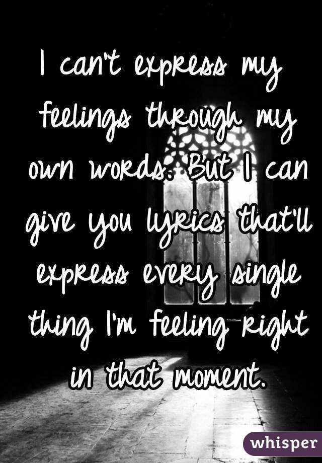 can't express my feelings through my own words. But I can give you ...