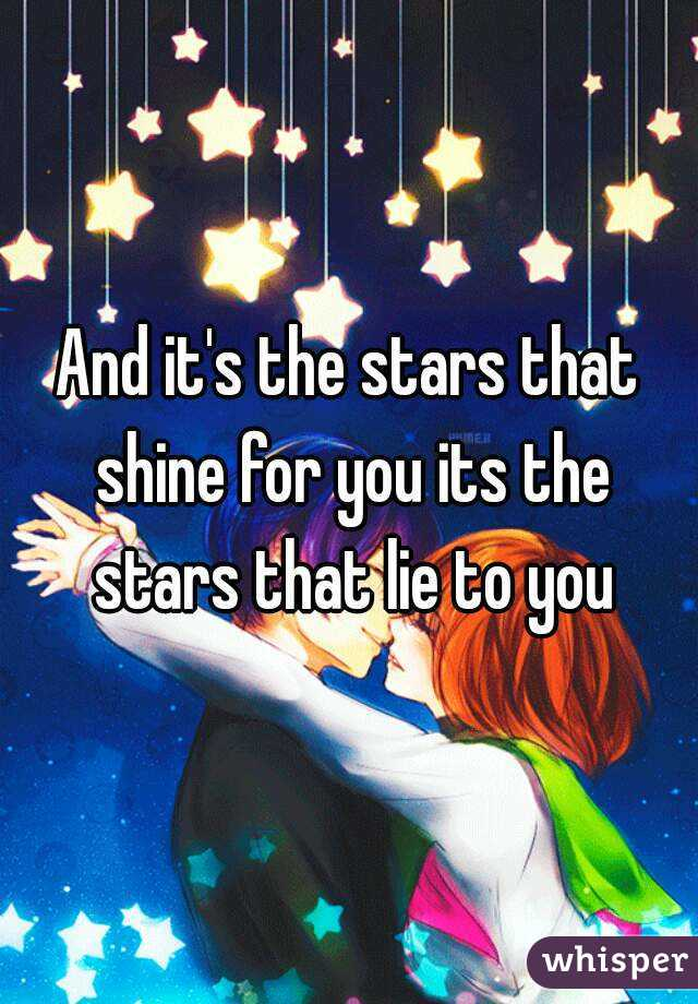 And it s the stars that shine for you its the stars that lie to you 8da9d1510d7