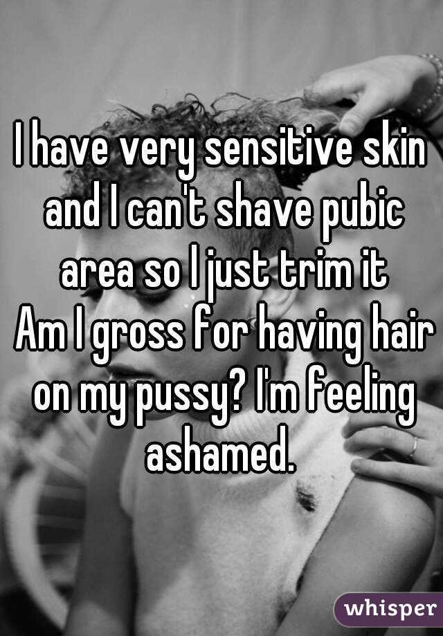 I have a very sensitive pussy