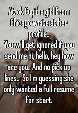 At Ok Cupid A Girl From Chicago Write At Her Profile You Will Get