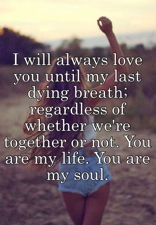Last Breath Love I You My Until
