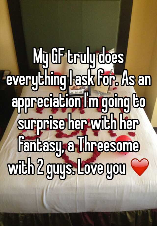 My Gf Truly Does Everything I Ask For As An Appreciation I M Going To