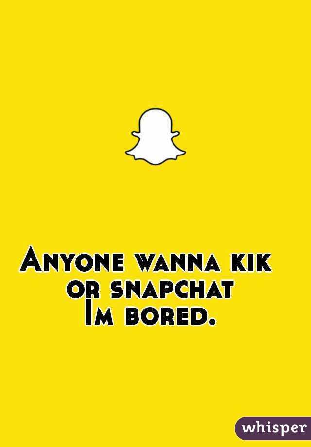 Anyone wanna kik