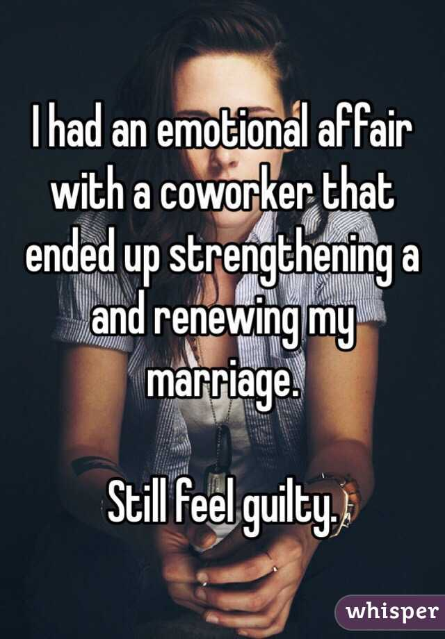 Emotional with wife coworker had an affair Is My
