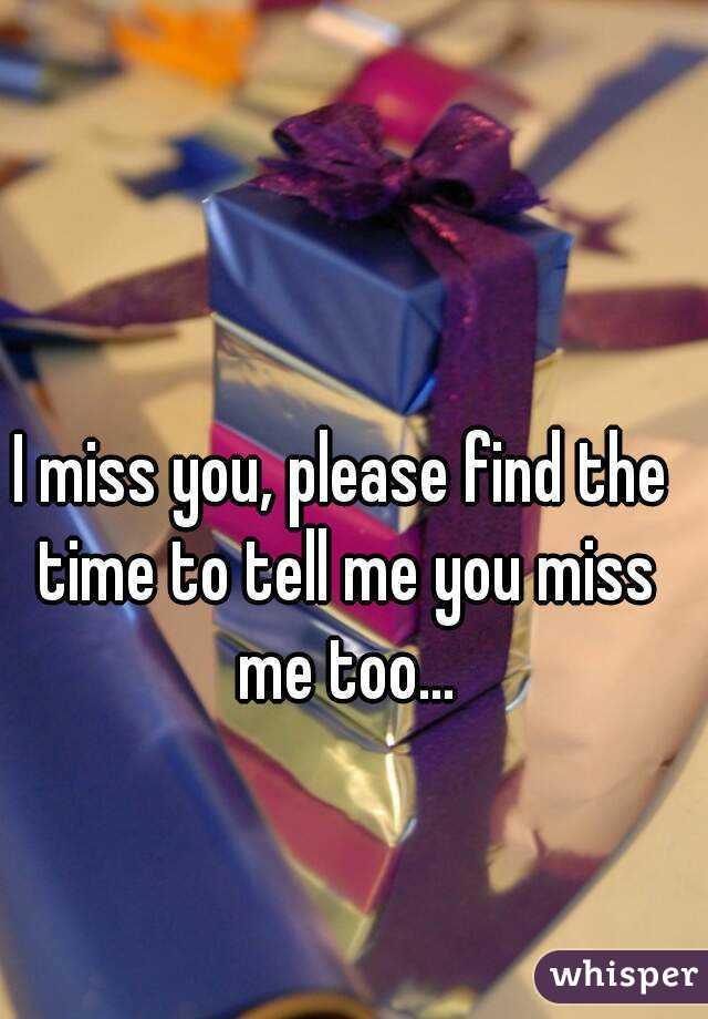 Please miss me