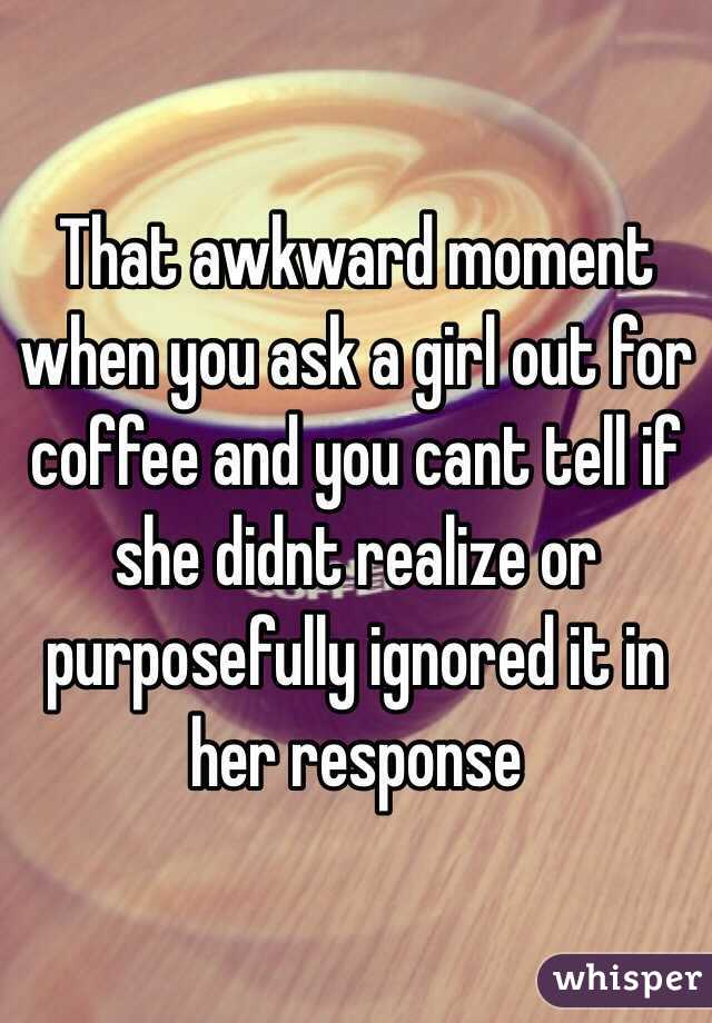 Awkward moment when you ask a girl out for coffee and you cant that awkward moment when you ask a girl out for coffee and you cant tell if she ccuart Image collections