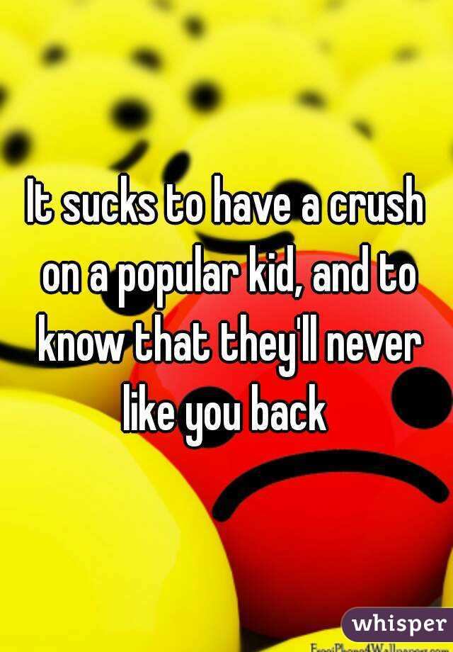 It sucks to have a crush on a popular kid, and to know that they'll never like you back