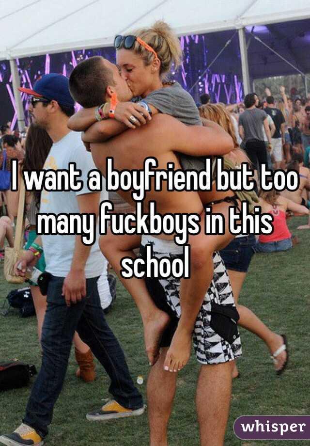 I want a boyfriend but too many fuckboys in this school