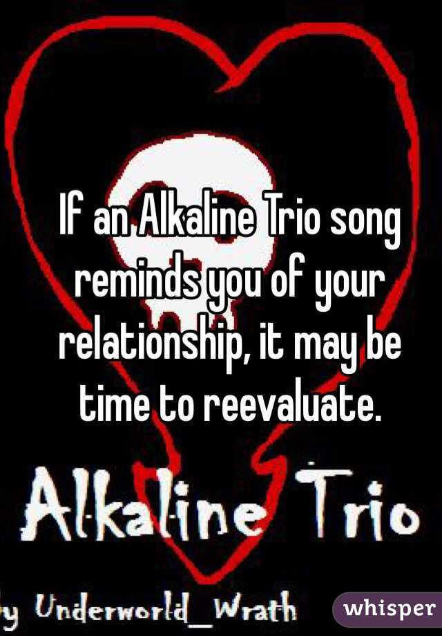 If an Alkaline Trio song reminds you of your relationship, it may be time to reevaluate.