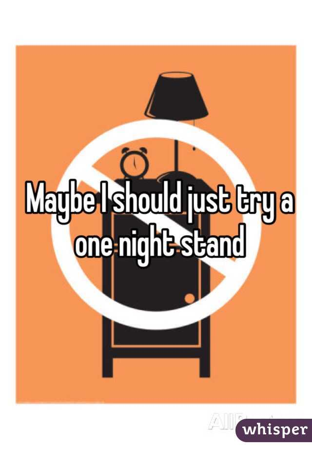 Maybe I should just try a one night stand