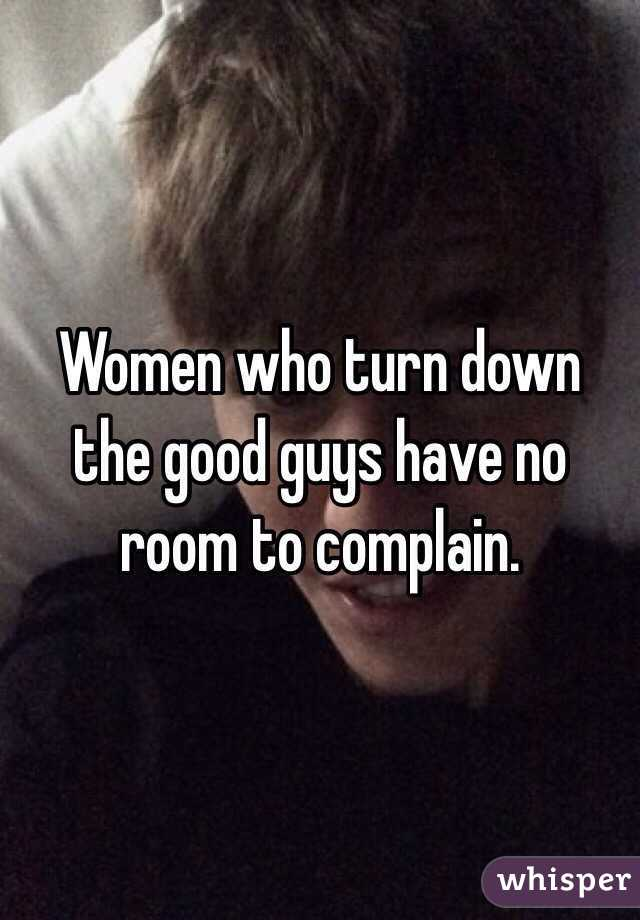 Women who turn down the good guys have no room to complain.