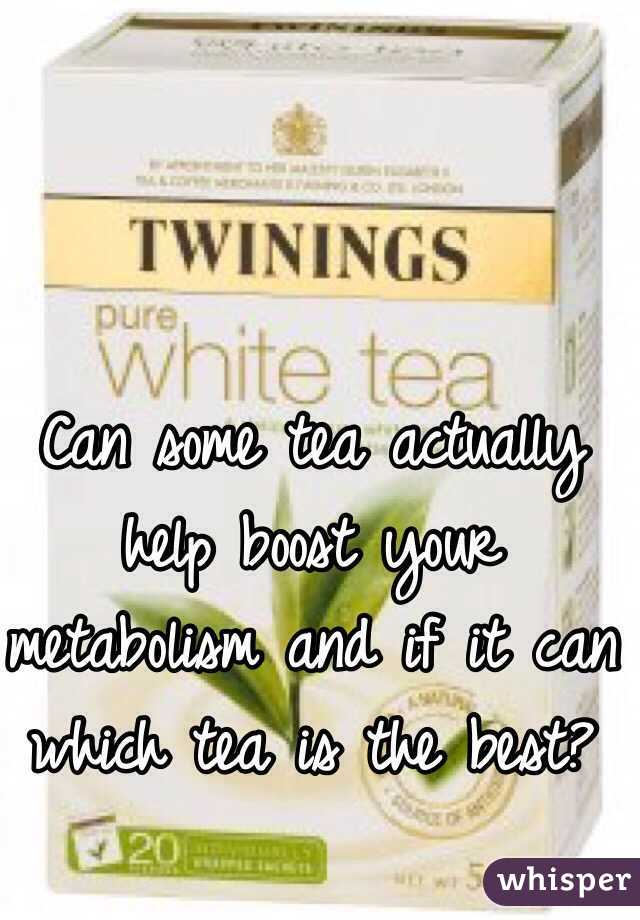 Can some tea actually help boost your metabolism and if it can which tea is the best?