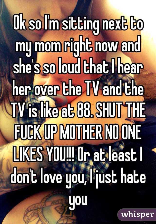 Shut the fuck up mom