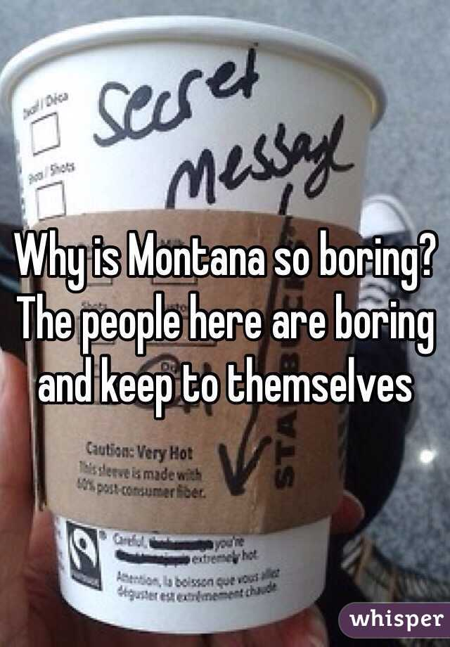 Why is Montana so boring? The people here are boring and keep to themselves