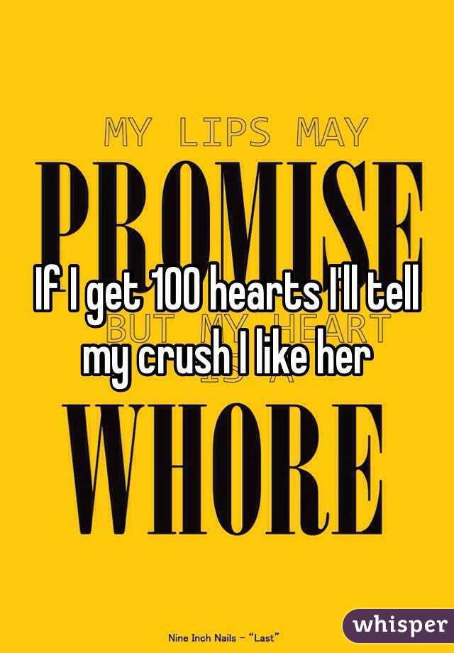 If I get 100 hearts I'll tell my crush I like her