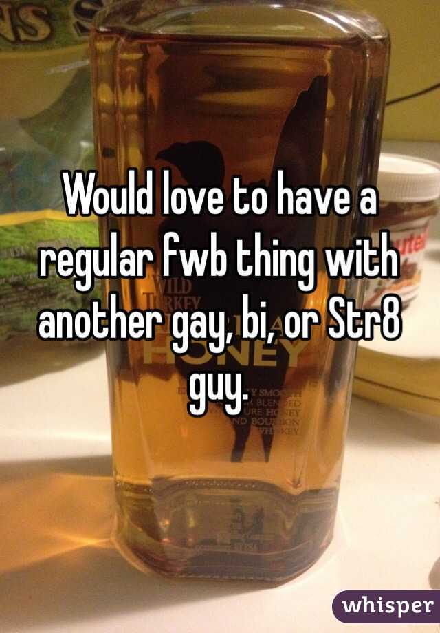 Would love to have a regular fwb thing with another gay, bi, or Str8 guy.