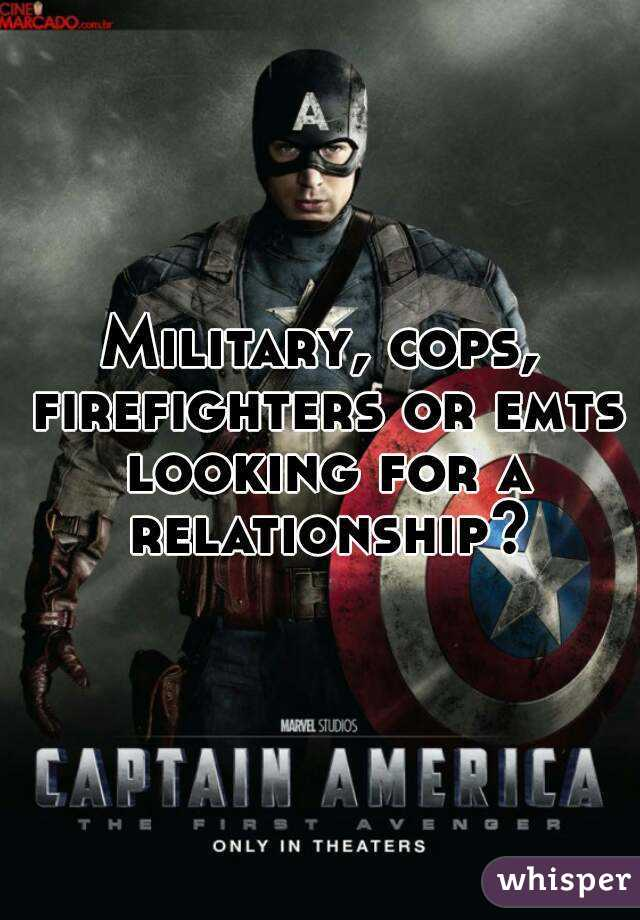 Military, cops, firefighters or emts looking for a relationship?