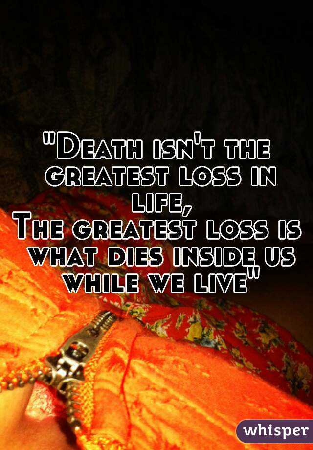Death Isnu0027t The Greatest Loss In Life, The Greatest Loss Is What ...