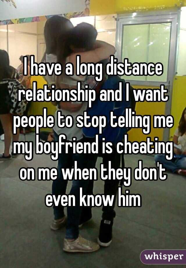 I have a long distance relationship and I want people to stop