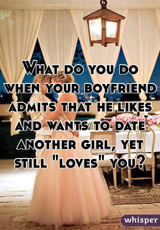 What to do when your boyfriend is dating another girl