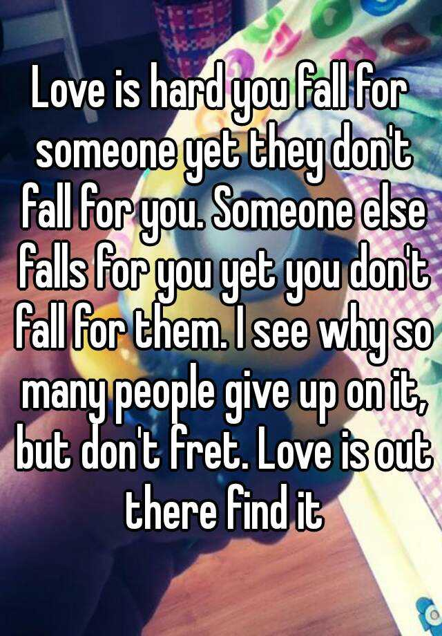 Love is hard you fall for someone