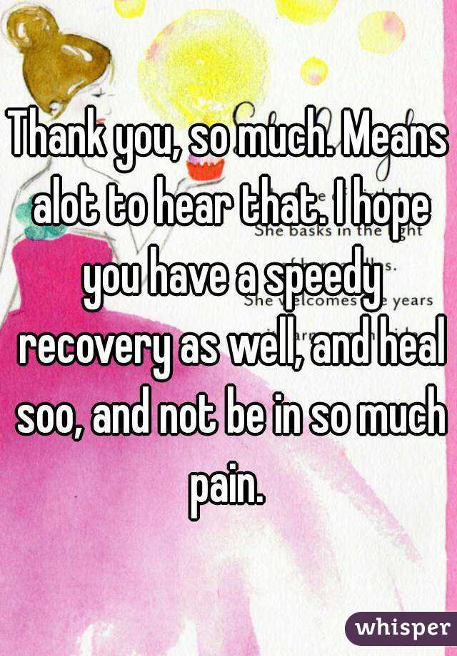thank you so much means alot to hear that i hope you have a speedy recovery