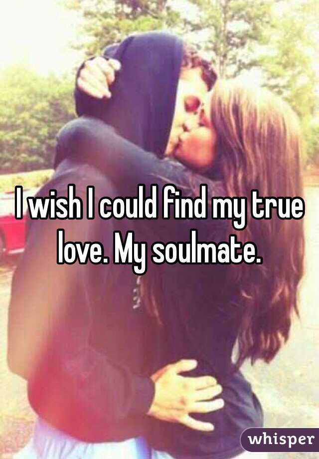 I wish i could find my soulmate