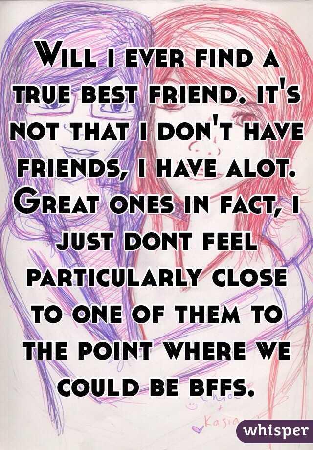 Will i ever find a best friend