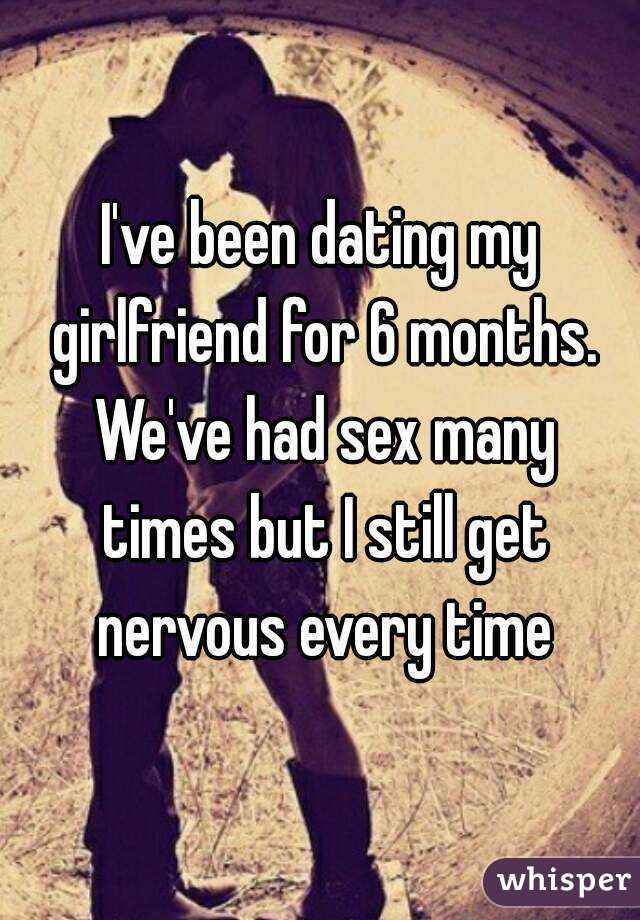 6 Been My Months I Dating Have Girlfriend For And the arctic