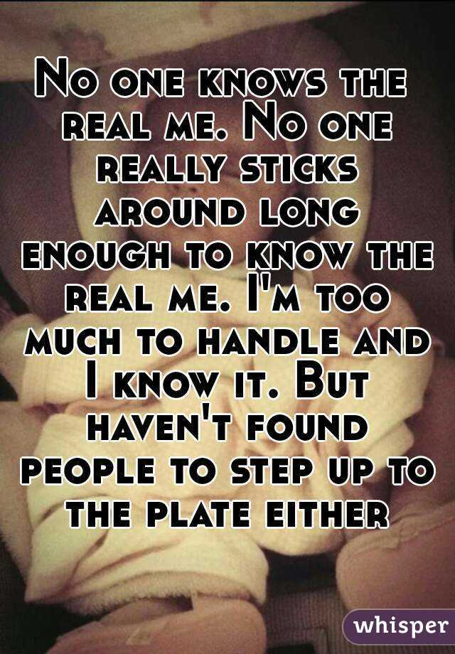 no one knows the real me no one really sticks around long enough to know
