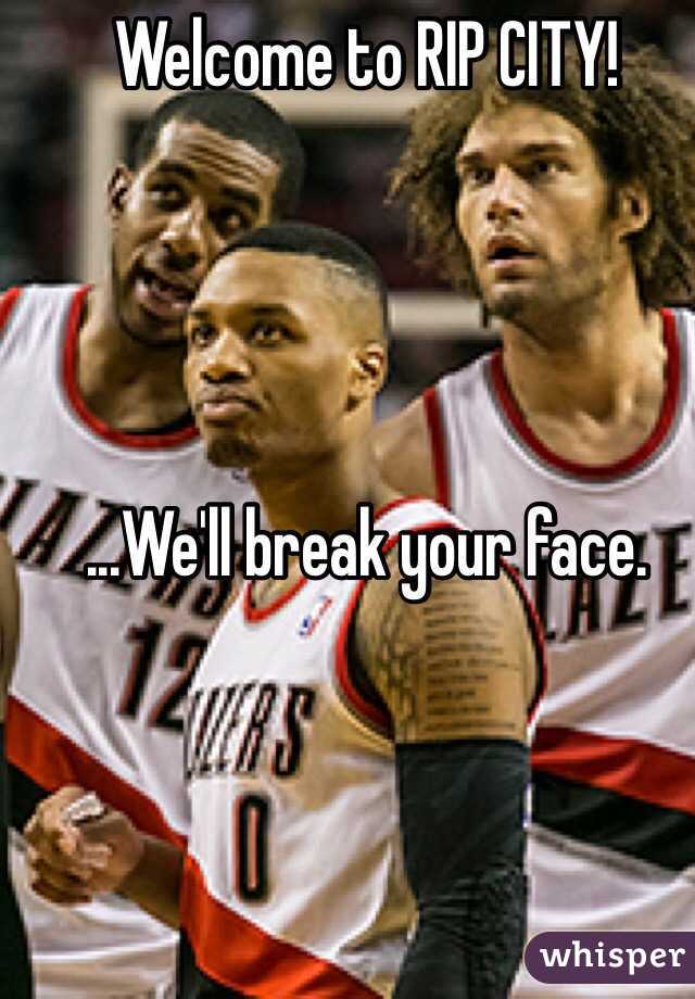Welcome to RIP CITY!     ...We'll break your face.