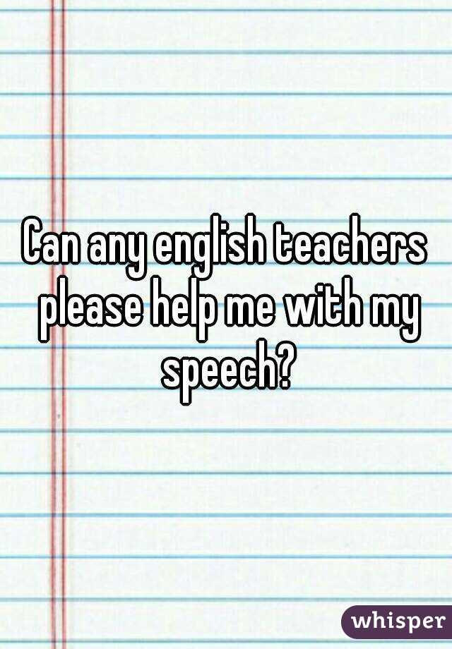 Can any english teachers please help me with my speech?
