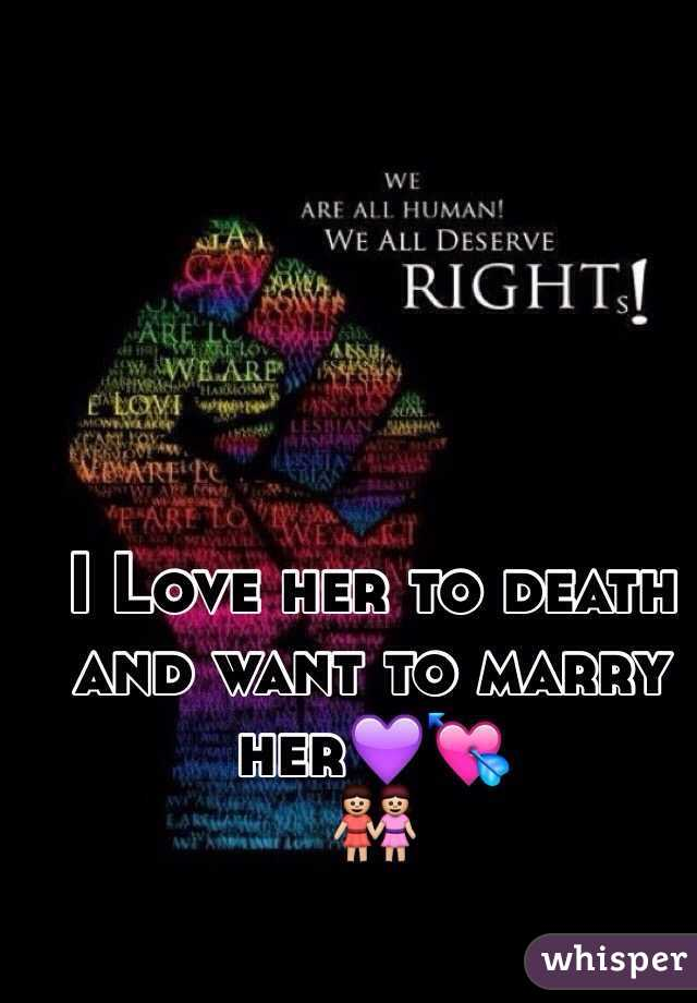 I Love her to death and want to marry her💜💘 👭