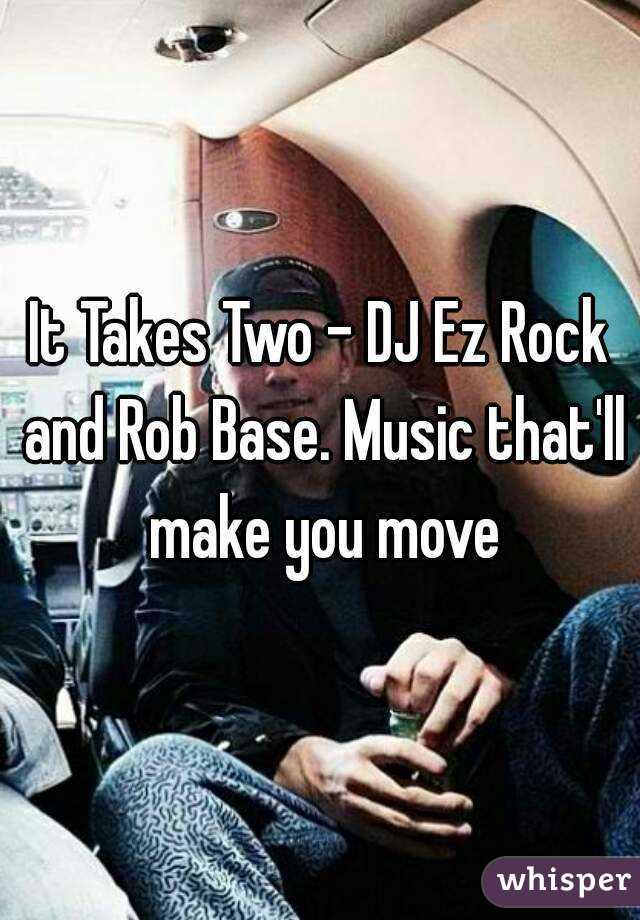 It Takes Two - DJ Ez Rock and Rob Base. Music that'll make you move
