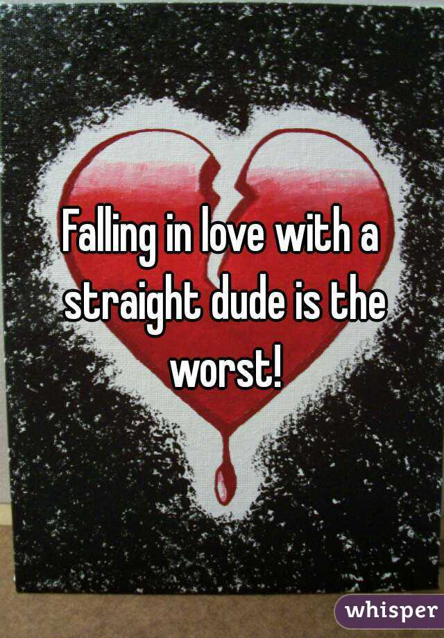 Falling in love with a straight dude is the worst!